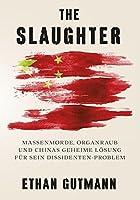 The Slaughter (Deutsche Version): Massenmorde, Organraub und Chinas geheime Loesung fuer sein Dissidentenproblem