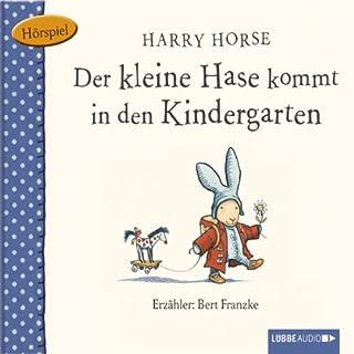 Der kleine Hase kommt in den Kindergarten                   Autor:                                                                                                                                 Harry Horse                               Sprecher:                                                                                                                                 Bert Franzke                      Spieldauer: 23 Min.     1 Bewertung     Gesamt 5,0