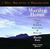 Marilyn Horne - I Will Breathe A Mountain ~ Songs of Barber, Bernstein & Bolcom / Martin Katz, Tokyo String Quartet (1998-03-10)