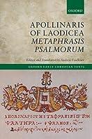 Apollinaris of Laodicea Metaphrasis Psalmorum (Oxford Early Christian Texts)
