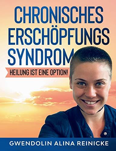 Chronisches Erschöpfungssyndrom - Heilung ist eine Option!: Heilung ist eine Option!