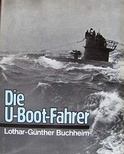 Die U-Boot Fahrer. Die Boote, die Besatzungen und ihr Admiral. Fotos von Lothar-Günther Buchheim, Fritz Grade u. unbekannten Fotografen