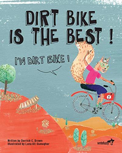 Dirt Bike Is the Best! I'm Dirt Bike!