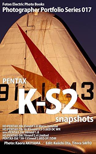 Foton Electric Photo Books Photographer Portfolio Series 017 PENTAX K-S2 snapshots: HD PENTAX-DA 35mmF2.8 Macro Limited   HD PENTAX-DA 16-85mmF3.5-5.6ED ...   smc PENTAX-DA 50mmF1.8 (English Edition)
