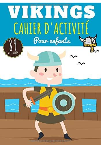 Vikings: Cahier d'activité Pour enfants 4-8 Ans | Livre D'activité Garçon & Fille de 89 Activités, Jeux et Puzzles sur les Vikings | Coloriage enfants, Labyrinthes, Mots mêlés enfant et Plus.