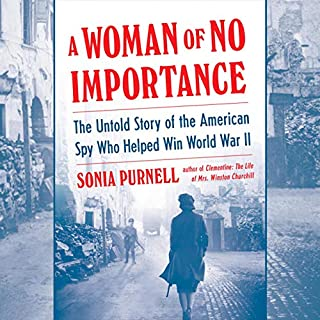 A Woman of No Importance     The Untold Story of the American Spy Who Helped Win World War II              By:                                                                                                                                 Sonia Purnell                               Narrated by:                                                                                                                                 Juliet Stevenson                      Length: 13 hrs and 54 mins     13 ratings     Overall 4.8