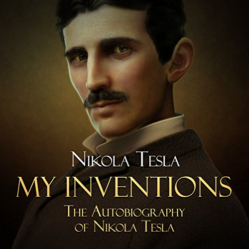 My Inventions: The Autobiography of Nikola Tesla audiobook cover art