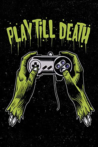 Play Till Death: Zombie Gamer Journal Diary For Men, Women, Teen and Kids