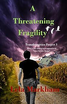 A Threatening Fragility (Transformation Project Book 3) by [Lela Markham, Lauri Sliney]