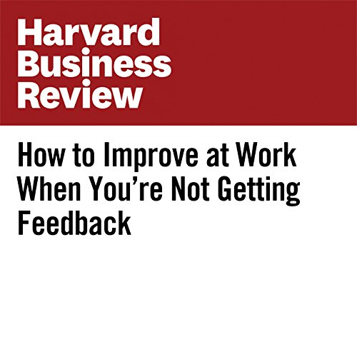 How to Improve at Work When You're Not Getting Feedback cover art