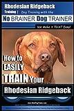Rhodesian Ridgeback Training | Dog Training with the No BRAINER Dog TRAINER ~ We Make it THAT Easy!: How to EASILY TRAIN Your Rhodesian Ridgeback: 1