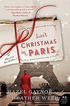 Last Christmas in Paris: A Novel of World War I by [Hazel Gaynor, Heather Webb]