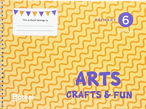 Arts, Crafts & Fun. Primary 6 (11-12 years)