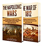 Napoleonic Wars: A Captivating Guide to the Napoleonic Wars and War of 1812 (English Edition)