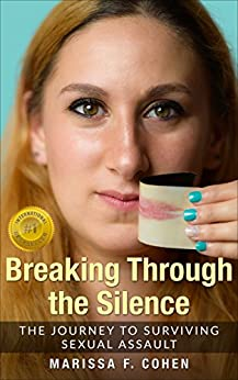 Breaking Through the Silence: The Journey to Surviving Sexual Assault by [Marissa F. Cohen, Nicole Vitale]