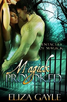 Magick Provoked ( paranormal romance / witches / magic ) (Pentacles of Magick Book 4) by [Eliza Gayle]