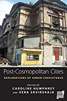 Post-cosmopolitan Cities: Explorations of Urban Coexistence (Space and Place, 9)