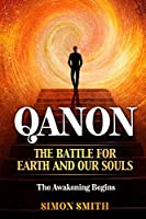 QANON The Battle For Earth And Our Souls (2 Books in 1): The Awakening Begins