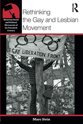 Compare Textbook Prices for Rethinking the Gay and Lesbian Movement American Social and Political Movements of the 20th Century 1 Edition ISBN 9780415874106 by Stein, Marc
