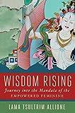 Wisdom Rising: Journey into the Mandala of the Empowered Feminine - Lama Tsultrim Allione