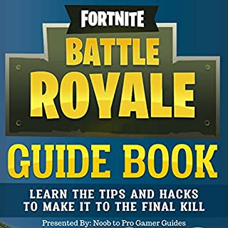 Fortnite Battle Royale Guide Book: Learn the Tips and Hacks to Make It to the Final Kill audiobook cover art