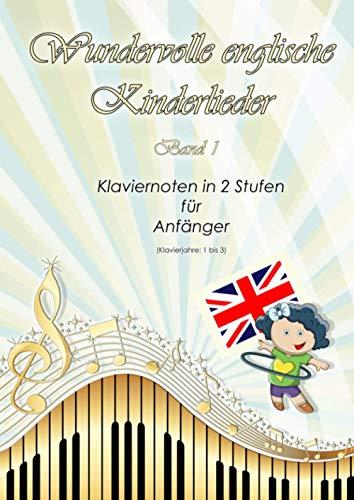 Wundervolle englische Kinderlieder: Band 1 - Klaviernoten in 2 Stufen für Anfänger - Klavierjahre 1 bis 3 - Hörproben online - geeignet für Kinder und lernende Erwachsene