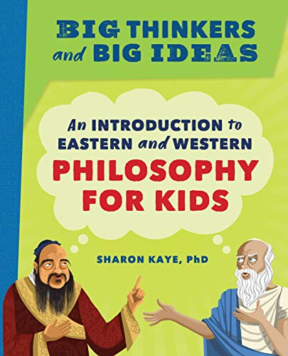 Compare Textbook Prices for Big Thinkers and Big Ideas: An Introduction to Eastern and Western Philosophy for Kids  ISBN 9781647391034 by Kaye PhD, Sharon