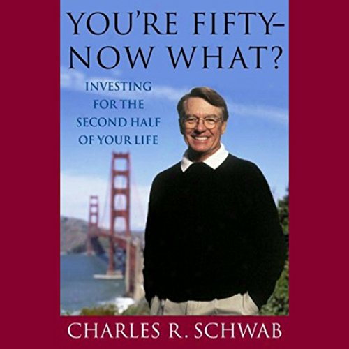 You're Fifty - Now What? Investing for the Second Half of Your Life cover art