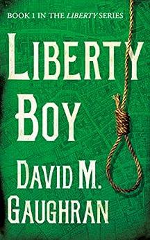 Liberty Boy (The Liberty Series Book 1) by [David M. Gaughran]