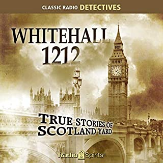 Whitehall 1212     True Stories of Scotland Yard              By:                                                                                                                                 Original Radio Broadcast                               Narrated by:                                                                                                                                 Harvey Hayes                      Length: 7 hrs and 53 mins     4 ratings     Overall 4.8