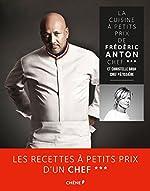 La Cuisine à petits prix de Frédéric Anton, chef *** et Christelle Brua, chef pâtissière de Frédéric Anton
