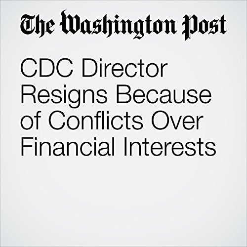 CDC Director Resigns Because of Conflicts Over Financial Interests copertina