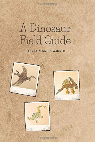 Dinosaur Field Guide: Dinosaur Drawings   Dinosaur Descriptions   Blank Pages For Your Notes & Sketches