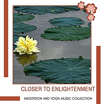 Closer To Enlightenment - Meditation And Yoga Music Collection