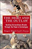 The Hero and the Outlaw: Building Extraordinary Brands Through the Power of Archetypes (MARKETING/SALES/ADV & PROMO)