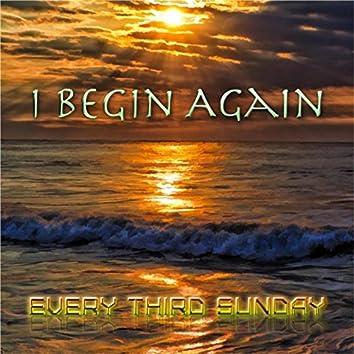 I Begin Again