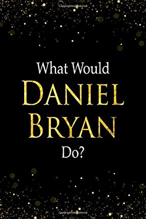 What Would Daniel Bryan Do?: Black and Gold Daniel Bryan Notebook