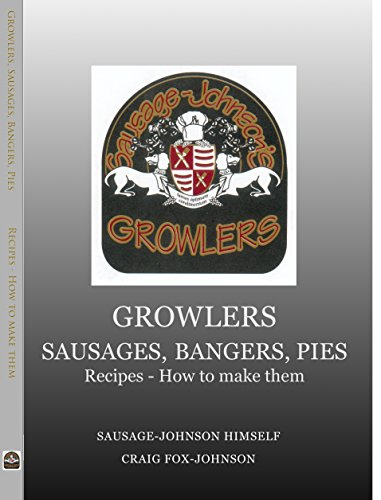 Growlers, Sausages, Bangers, Pies: 430 Recipes - How to make them (1.0 Book 1) (English Edition)