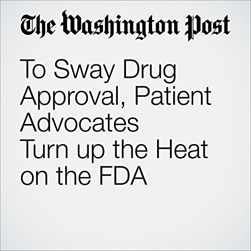 To Sway Drug Approval, Patient Advocates Turn up the Heat on the FDA audiobook cover art