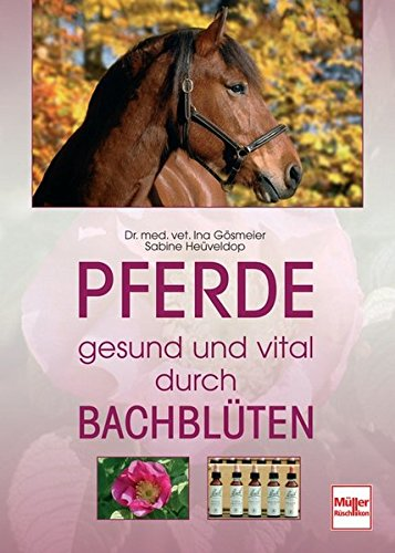 Gösmeier, Ina:<br //>Pferde - gesund und vital durch Bachblüten