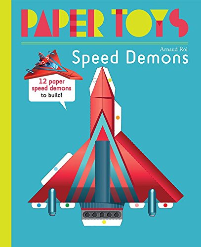 Paper Toys: Speed Demons: 12 Paper Speed Demons to Build