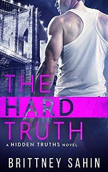 The Hard Truth (Hidden Truths Book 3) by [Brittney Sahin]