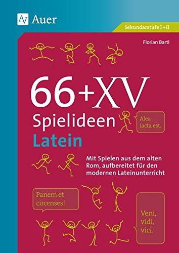 66 + XV Spielideen Latein: Mit Spielen aus dem alten Rom, aufbereitet für den modernen Lateinunterricht. (5. bis 13. Klasse) (Spielideen Sekundarstufe)