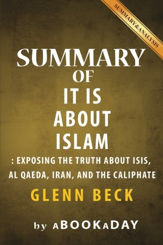 Summary of It IS About Islam: Exposing the Truth About ISIS, Al Qaeda, Iran, and the Caliphate by Glenn Beck | Summary & Analysis