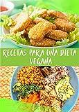 RECETAS PARA UNA DIETA VEGANA: Comida vegana 100%, cocina paso a paso las recetas para veganos más deliciosas