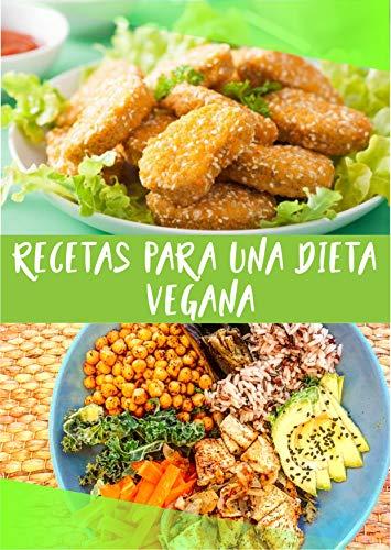 RECETAS PARA UNA DIETA VEGANA: Comida vegana 100%, cocina paso a paso las recetas para veganos más deliciosas (Spanish Edition)
