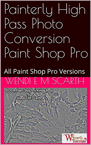 Painterly High Pass Photo Conversion Paint Shop Pro: All Paint Shop Pro Versions (Paint Shop Pro Made Easy Book 400) (English Edition)