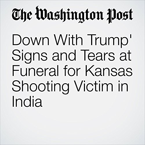 Down With Trump' Signs and Tears at Funeral for Kansas Shooting Victim in India copertina