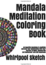 Mandala Meditation Coloring Book: 40 Beautiful Mandalas To Meditate And Save Your Relationship With Your Partner To Relax, Concentrate And Rediscover Love And Happiness