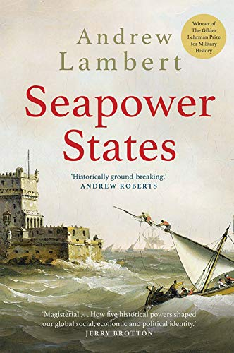 Compare Textbook Prices for Seapower States: Maritime Culture, Continental Empires and the Conflict That Made the Modern World Reprint Edition ISBN 9780300251487 by Lambert, Andrew